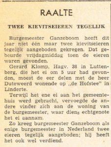 EEen opmerkelijk moment in zijn carrière was op vrijdag 10 maart 1961. In die jaren werd in het voorjaar nog gezocht naar 'het eerste kievitsei' binnen de gemeente. Deze werd dan, vaak met enig ceremonieel, overhandigd aan de burgemeester. Op 10 maart 1961 kreeg burgemeester Ganzeboom op exacte moment op twee verschillende plaatsen het eerste ei aangeboden. Gerard Klomp uit Luttenberg bracht het ei naar het gemeentehuis, ene heer Hofstee (Linderte) bracht het ei naar zijn huis, waar zijn vrouw het ei aannam... In de krant van woensdag 15 maart 1961 werd de anekdote opgetekend..